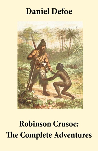 "Daniel Defoe - Robinson Crusoe: The Complete Adventures (Unabridged - """"The Life and Adventures of Robinson Crusoe"""" and """"The Further Adventures of Robinson Crusoe"""" in one volume)."