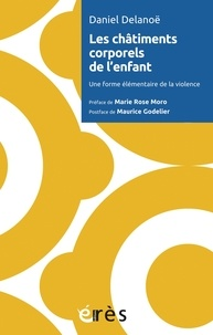 Daniel Delanoë - Les châtiments corporels de l'enfant - Une forme élémentaire de la violence.