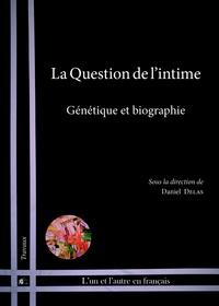 Daniel Delas - La question de l'intime - Génétique et biographie.