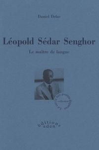 Daniel Delas - Léopold Sedar Senghor - Le Maître de langue.