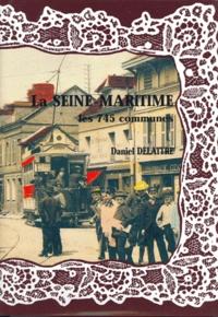 Daniel Delattre - La Seine-Maritime, les 745 communes.