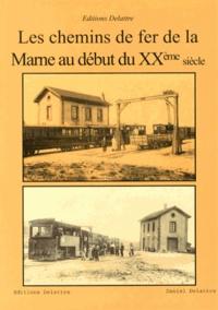 Daniel Delattre - Les chemins de fer de la Marne au début du XXe siècle.