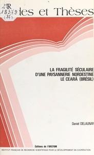 Daniel Delaunay - La Fragilité séculaire d'une paysannerie nordestine : le Ceará (Brésil).