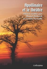 Daniel Delbreil - Apollinaire  et le théâtre.