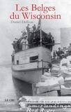 Daniel Dellisse - Les Belges du Wisconsin - Essai historique.