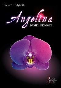 Daniel Deloget - Angelina l'integrale.