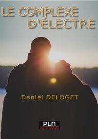 Daniel Deloget - Le complexe d'Electre - Roman.