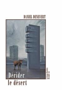 Daniel Denevert - Dérider le désert - Chroniques éparses d'un baby-boomer.