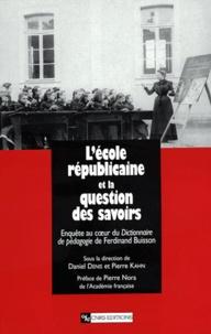 Daniel Denis et Pierre Kahn - L'école républicaine et la question des savoirs - Enquête au coeur du Dictionnaire de pédagogie de Ferdinand Buisson.