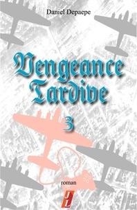 Téléchargement d'ebooks gratuits en fichier pdf Vengeance tardive part 3 (French Edition) par Daniel Depaepe 9782491539054