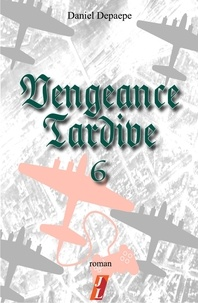 Best ebooks 2013 télécharger Vengeance tardive (part 6) en francais par Daniel Depaepe 9782491539061 CHM