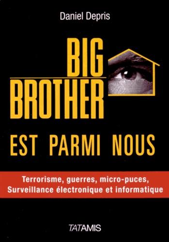 Daniel Depris - Big Brother est parmi nous - Surveillance électronique et informatique, terrorisme, guerre, Big Data, etc..
