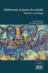 Daniel Dérivois - Adolescents et jeunes du monde - Identités en héritage.