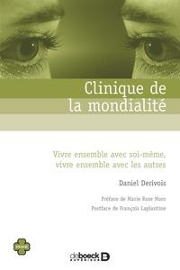 Daniel Dérivois - Clinique de la mondialité - Vivre ensemble avec soi-même, vivre ensemble avec les autres.