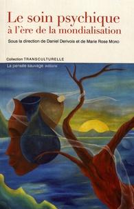 Daniel Dérivois et Marie Rose Moro - Le soin psychique à l'ère de la mondialisation.