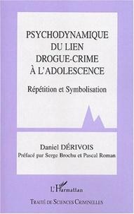 Daniel Dérivois - Psychodynamique du lien drogue-crime à l'adolescence - Répétition et symbolisation.
