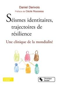 Daniel Dérivois et Cécile Rousseau - Séismes identitaires, trajectoires de résilience - Une clinique de la mondialité.
