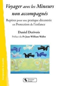 Daniel Dérivois - Voyager avec les mineurs non accompagnés - Repères pour une pratique décentrée en Protection de l'enfance.