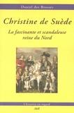Daniel Des Brosses - Christine de Suède - La fascinante et scandaleuse reine du Nord.