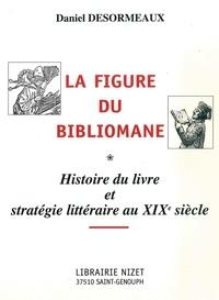 La figure du bibliomane - Histoire du livre et stratégie littéraire au XIXe siècle.pdf