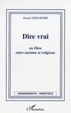 Daniel Desurvire - Dire vrai ou Dieu, entre racisme et religions.