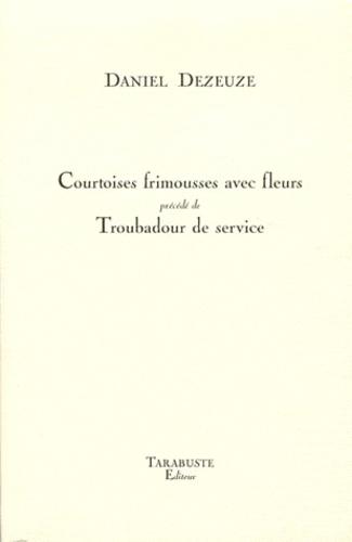 Daniel Dezeuze - Courtoises frimousses avec fleurs précédé de Troubadour de service.