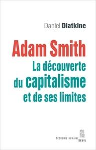 Daniel Diatkine - Adam Smith - La découverte du capitalisme et de ses limites.