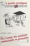 Daniel Diné et Georges Rozé - De l'usage des produits audiovisuels en formation.