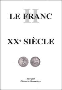 Daniel Diot et Laurent Schmitt - Le Franc - Tome 2, Argus des monnaies françaises XXe siècle.