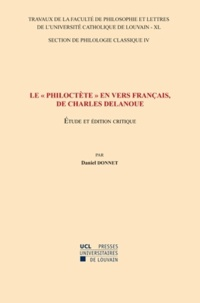 """Daniel Donnet - Le """"Philoctète"""" en vers français de Charles Delanoue - Etude et édition critique."""