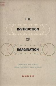 Daniel Dor - The Instruction of Imagination - Language as a Social Communication Technology.