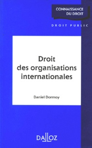 Daniel Dormoy - Droit des organisations internationales.
