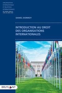 Daniel Dormoy - Introduction au droit des organisations internationales.