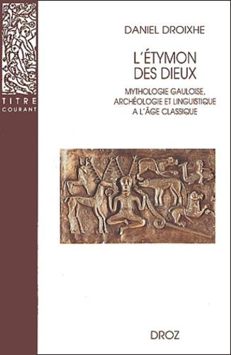 L'Etymon des dieux. Mythologie gauloise, archéologie et linguistique à l'âge classique