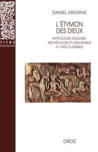 Daniel Droixhe - L'Etymon des dieux - Mythologie gauloise, archéologie et linguistique à l'âge classique.
