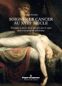 Daniel Droixhe - Soigner le cancer au XVIIIe siècle - Triomphe et déclin de la thérapie par la ciguë dans le Journal de médecine.
