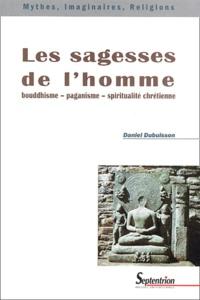 Daniel Dubuisson - Les sagesses de l'homme - Bouddhisme, paganisme, spiritualité chrétienne.