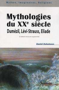 Daniel Dubuisson - Mythologies du XXe siècle - Dumézil, Lévi-Strauss, Eliade.