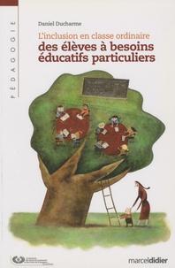 Daniel Ducharme - L'inclusion en classe ordinaire des élèves à besoin éducatifs particuliers - Proposition d'un cadre organisationnel.