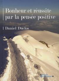Daniel Duclos - Bonheur et réussite par la pensée positive.