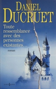 Daniel Ducruet - Toute ressemblance avec des personnes existantes....