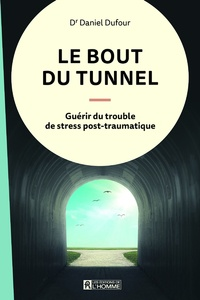 Daniel Dufour - Le bout du tunnel - Guérir du trouble de stress post-traumatique.