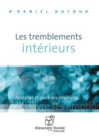 Daniel Dufour - Les tremblements intérieurs - Accepter et vivre ses émotions.