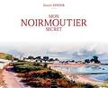 Daniel Dufour - Mon Noirmoutier secret.