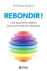 Daniel Dufour - Rebondir ! - Une approche créative pour surmonter les obstacles.