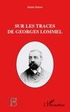 Daniel Dufour - Sur les traces de Georges Lommel.