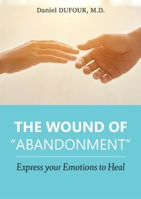 "Daniel Dufour - The wound of ""abandonment"" - Express your Emotions to Heal."