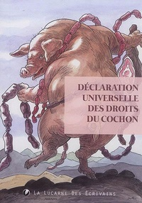 Daniel Duhamel Arrapel et Armel Louis - La déclaration universelle des droits du cochon.