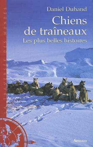 Daniel Duhand - Chiens de traîneaux - Les plus belles histoires.