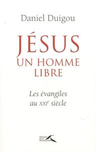 Daniel Duigou - Jésus était un homme libre.